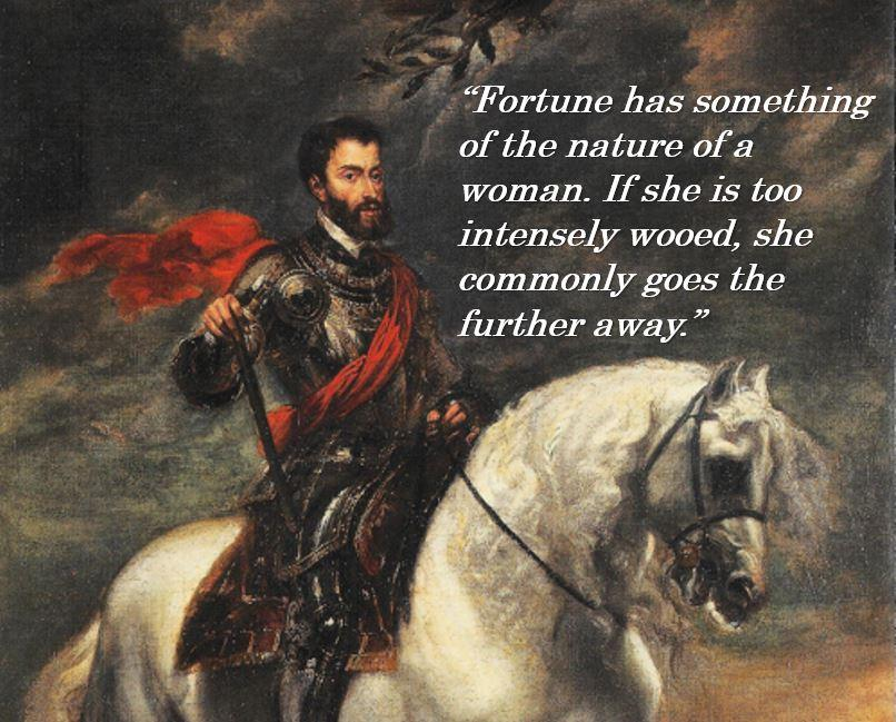 """Fortune has something of the nature of a woman…""-Charles V, Holy Roman Emperor [806X649]"