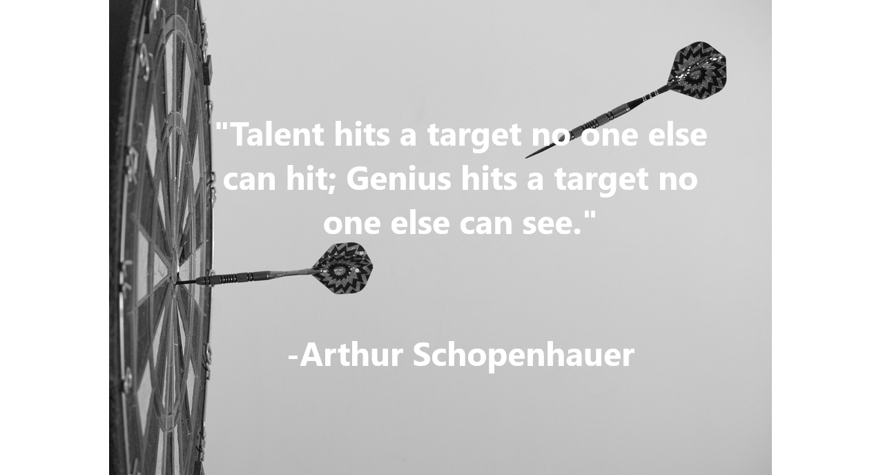 """Talent hits a target no one else can hit; Genius hits a target no one else can see."" -Arthur Schopenhauer [1276 x 688]"