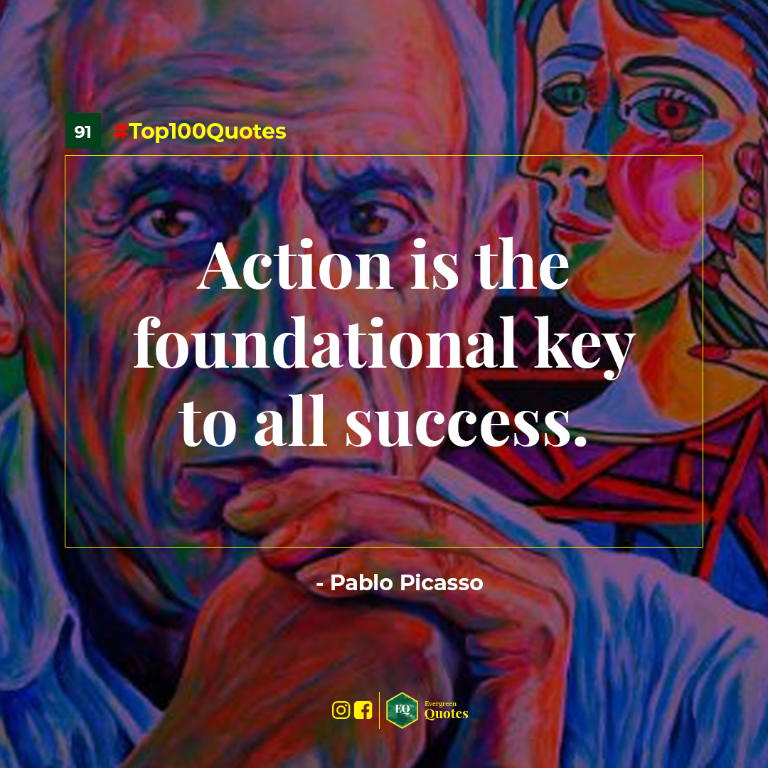 Action is the foundational key to all success. – Pablo Picasso [1080×1080] . . . #Motivation #doseofmotivation #QuotesForLife #BillionaireQuotes #LifeQuotes #MotivationalQuotes #Top100Quotes #QuotesWithDesign #EvergreenQuotes