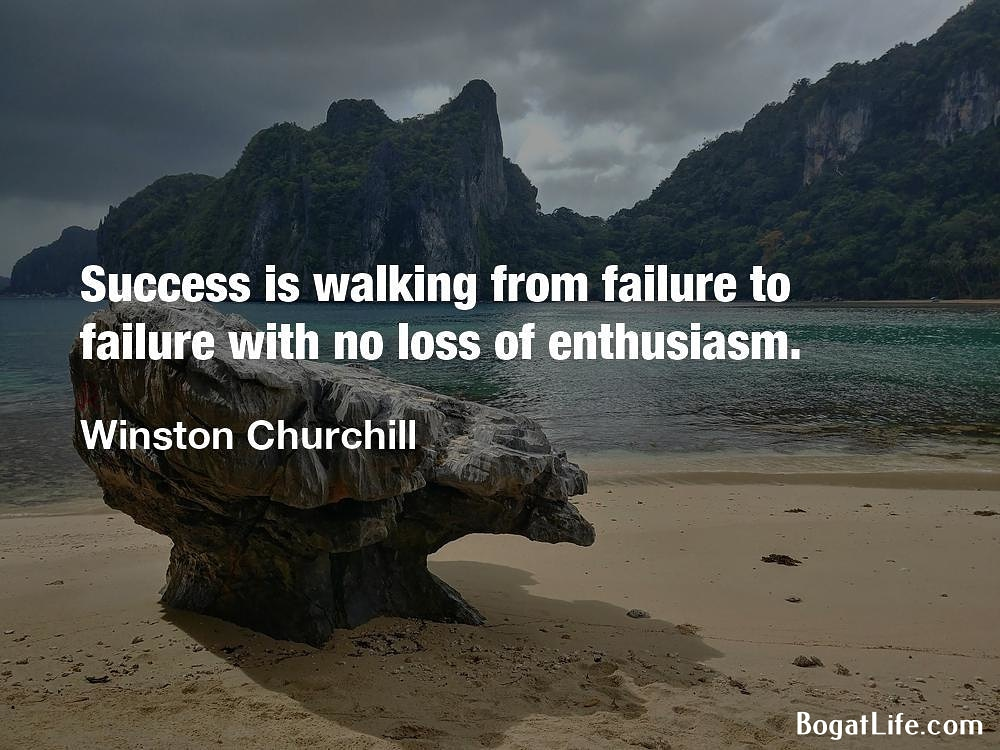 """Success is walking from failure to failure with no loss of enthusiasm."" ~Winston Churchill [1000×750]"