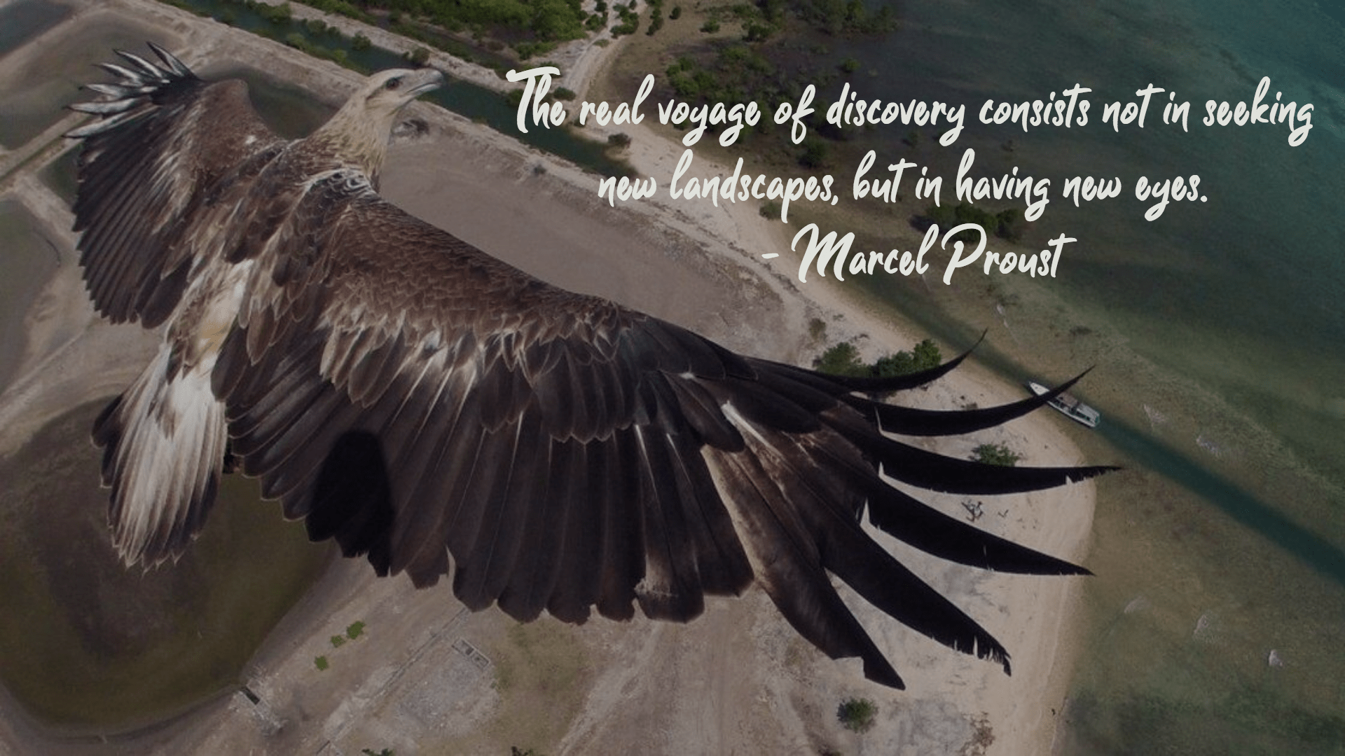 """The real voyage of discovery consists not in seeking new landscapes but in having new eyes."" – Marcel Proust [1920×1080]"