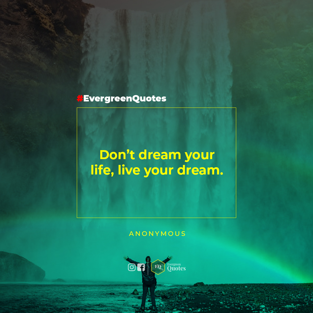 "Don't dream your life, live your dream. -Anonymous [1080×1080] [OS FB/IG ""Evergreen Quotes""]"