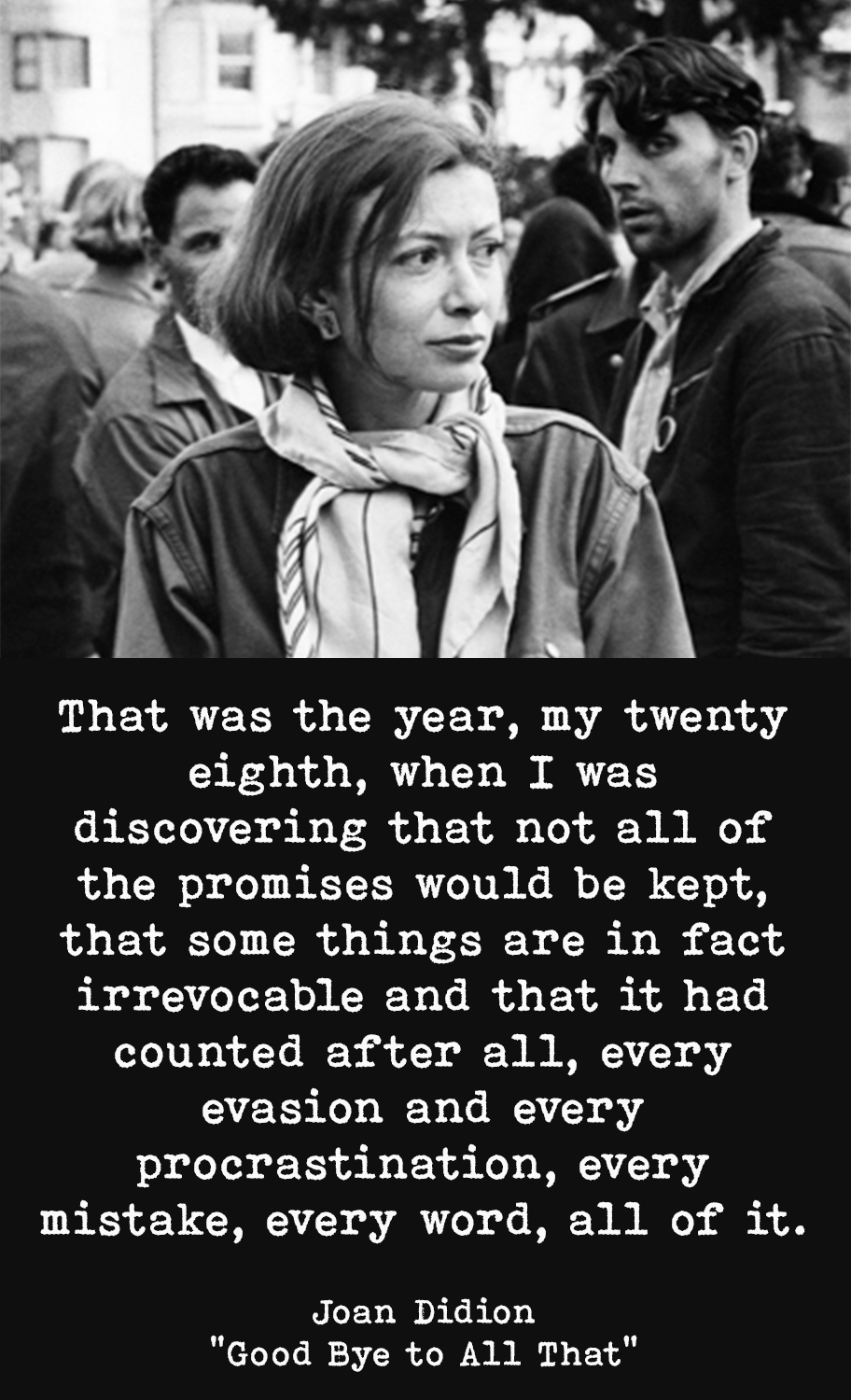 """That was the year, my twenty eighth, when I was discovering that not all of the promises would be kept…"" – Joan Didion reflecting on being young in NYC [912 x 1500]"