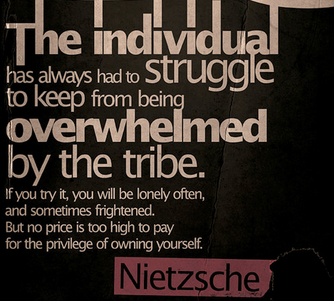 """The indiviual has always had ti struggle to keep being overwhelmed by the tribe…"" [468X422]"