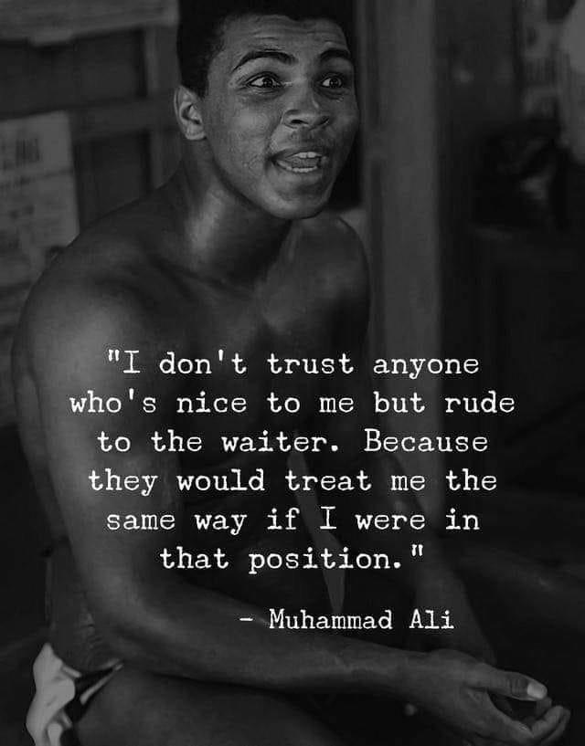 """I don't trust anyone who's nice to me but rude to the waiter…"" – Muhammad Ali [640 x 817]"