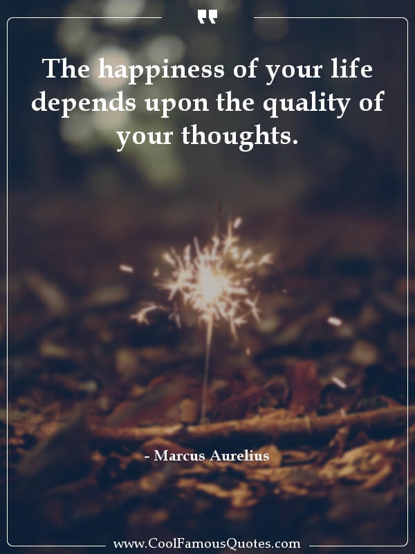 """The happiness of your life depends upon the quality of your thoughts."" – Marcus Aurelius [600×800]"