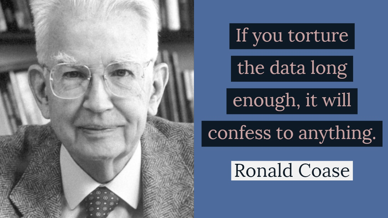 """If you torture the data long enough, it will confess to anything."" – Ronald Coase [1280×720]"