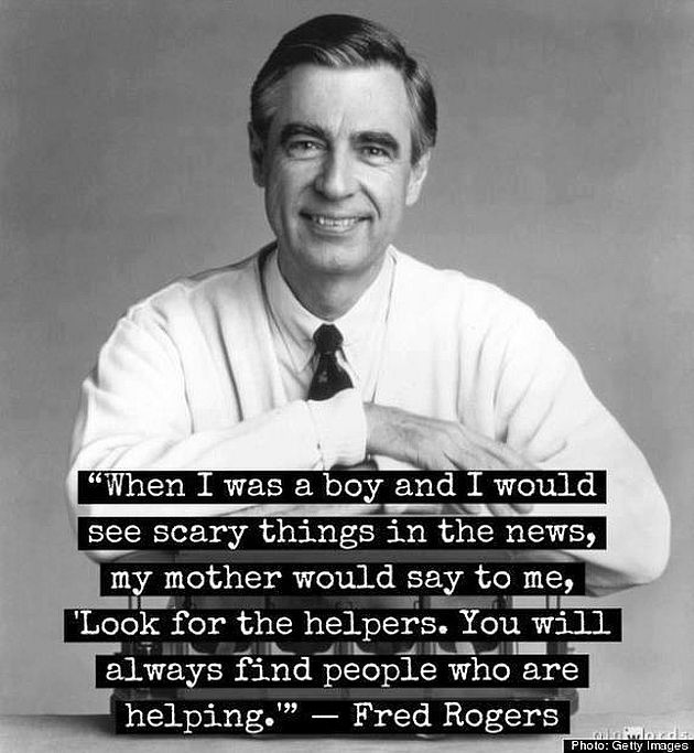 """…'Look for the helpers. You will always find people who are helping'"". -Mr. Fred Rogers [630X683]"