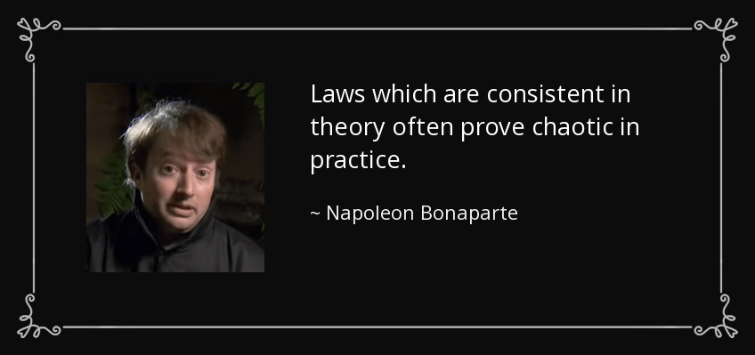"""Laws which are consistent in theory often prove chaotic in practice.""-Napoleon Bonaparte [848×399]"