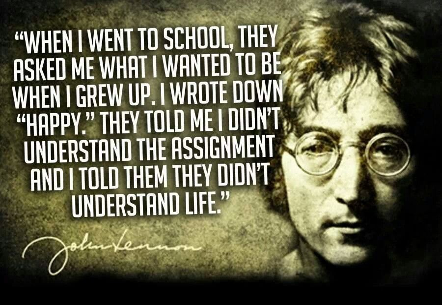 """…they asked me what I wanted to be when I grew up. I [said] 'happy'…""—John Lennon [900×620]"