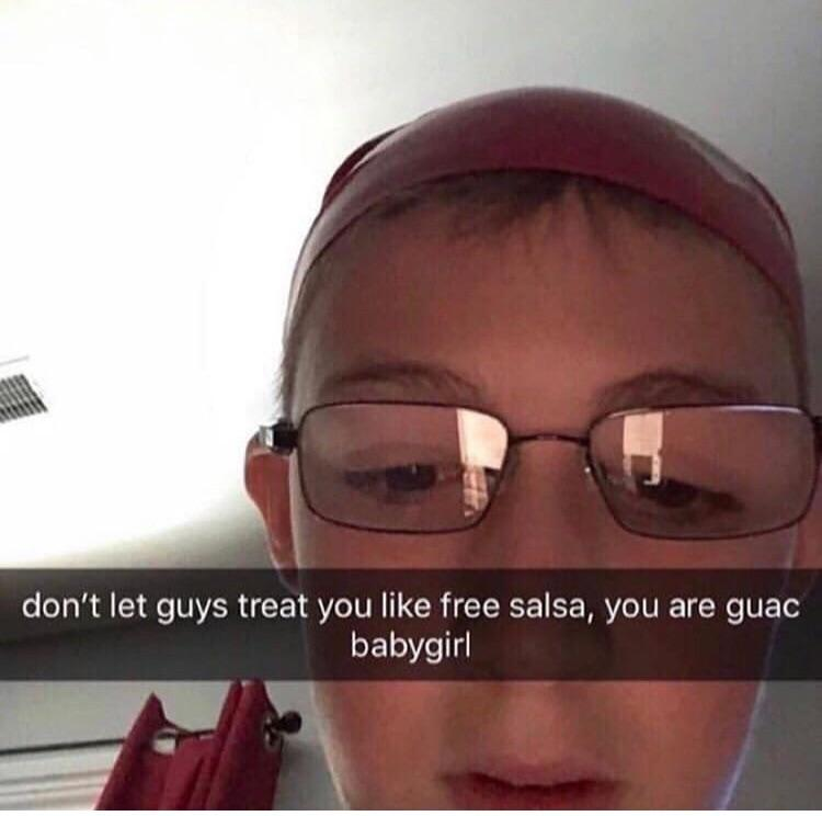 [image] you're better than free salsa, all of you