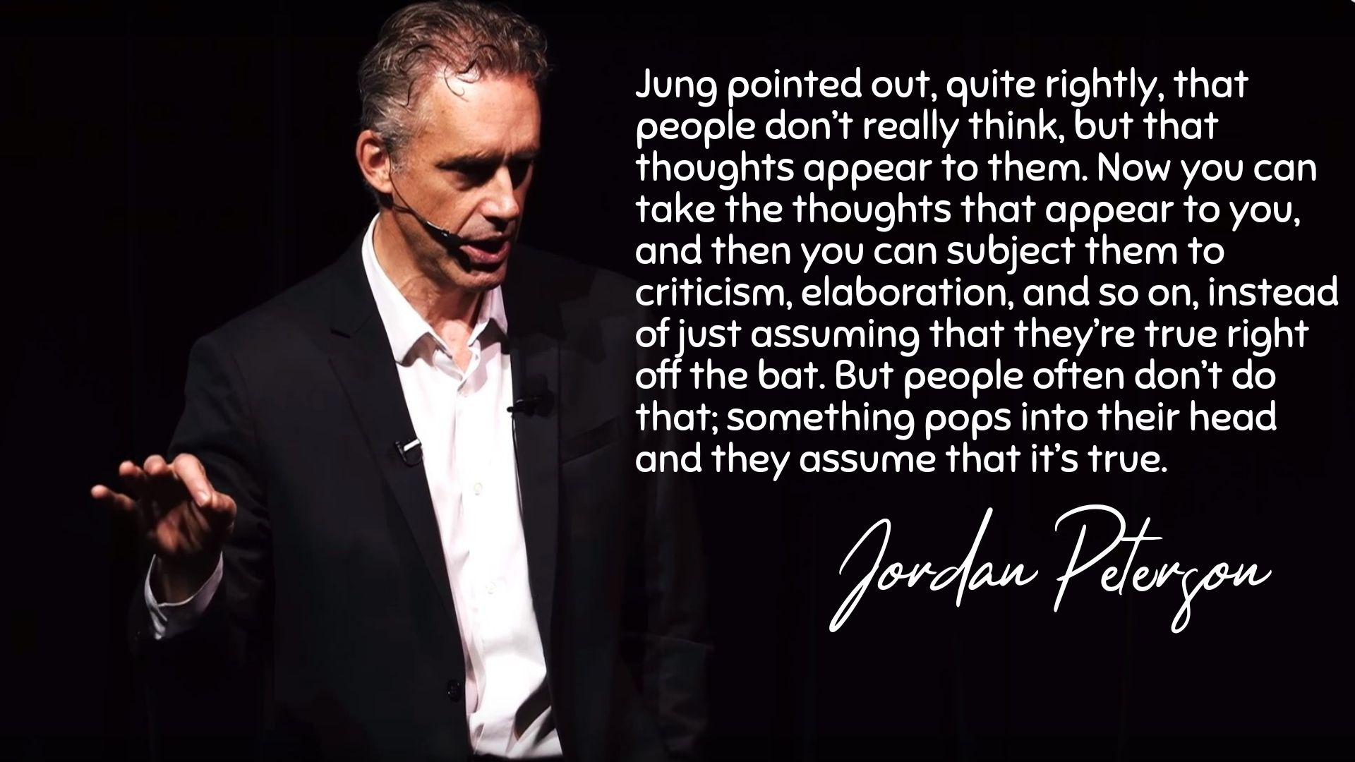 """Something pops into their head and they assume that it's true."" -Jordan Peterson[1920×1080]"