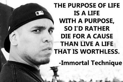 """THE PURPOSE OF LIFE IS A LIFE WITH A PURPOSE, '3 C so I'D RATHER DIE FOR A CAUSE """"' THAN LIVE A LIFE '1"""" THAT IS WORTHLESS. -Immortal Technique '1 g!""""- L-_'L Ito—L - https://inspirational.ly"""