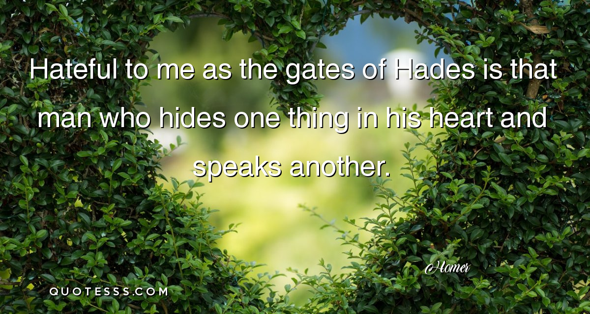 """…As the gates of Hades is that man who hides one thing in his heart…"" – Homer [1200×640]"