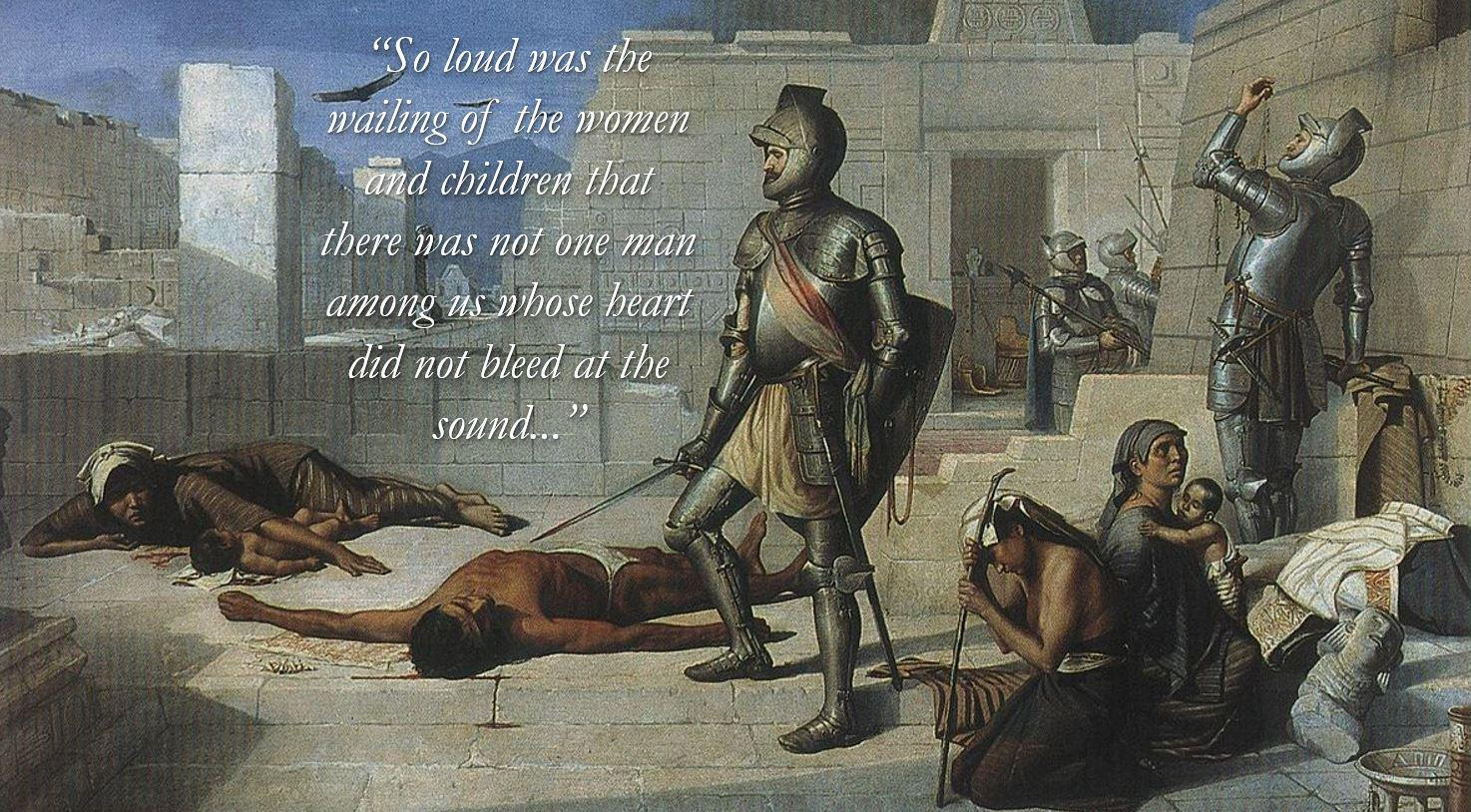 """So loud was the wailing of the women and children…""-Hernán Cortés [1474×814]"