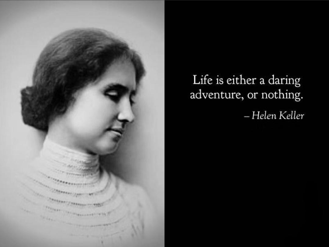 """Life is either a daring adventure, or nothing"". -Helen Keller [1080×810]"