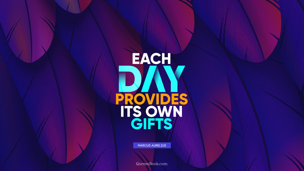 """Each DAY provides its own GIFTS"" – Marcus Aurelius [1280 x 720]"