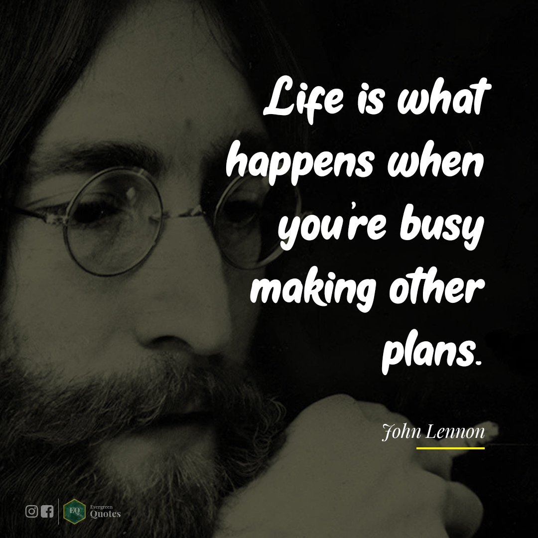 Life is what happens when you are busy making other plans. – john Lennon [1080×1080]