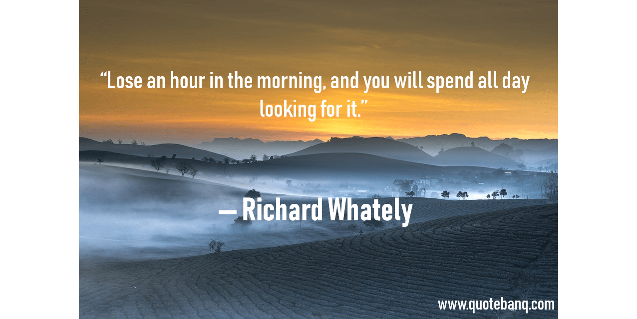 """Lose an hour in the morning, and you will spend all day looking for it."" — Richard Whately [1276×640]"