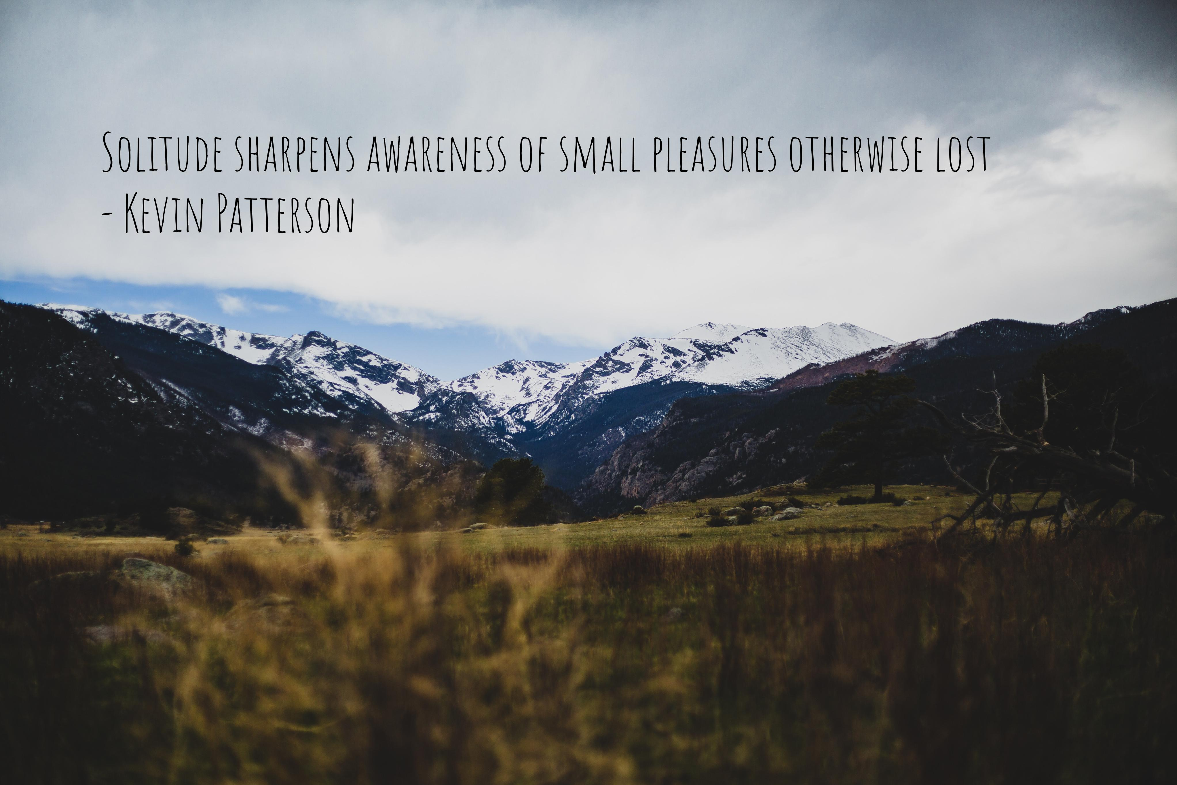 Solitude sharpens awareness of small pleasures otherwise lost – Kevin Patterson [4088 x 2725]