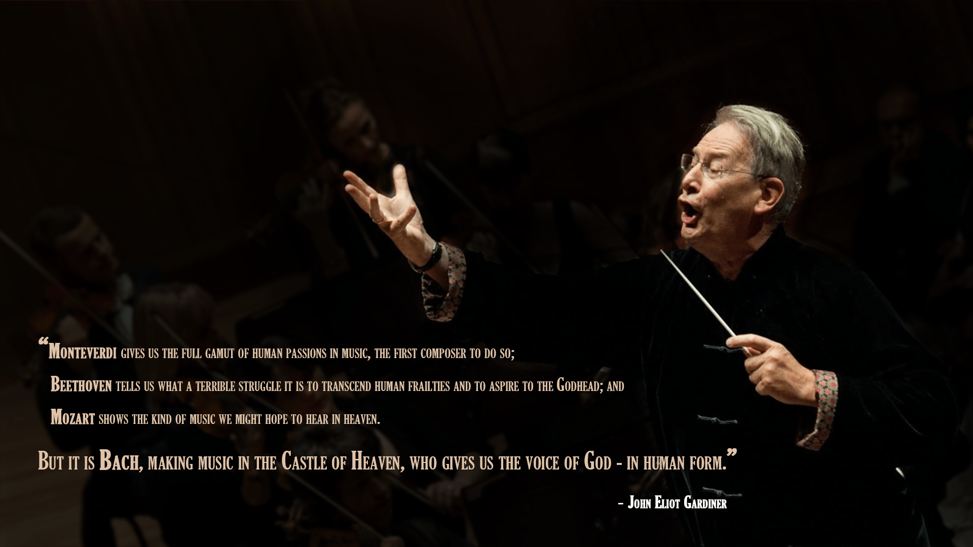 """… But it is Bach, making music in the Castle of Heaven, who gives us the voice of God – in human form"" – John Eliot Gardiner [1920×1080]"