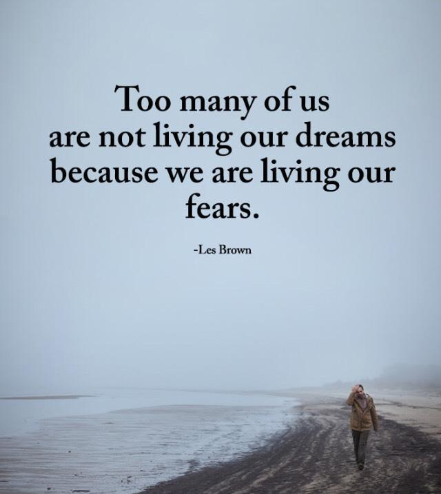 Too many of us are not living our dreams because we are living in our fears — Les Brown [640 x 717]