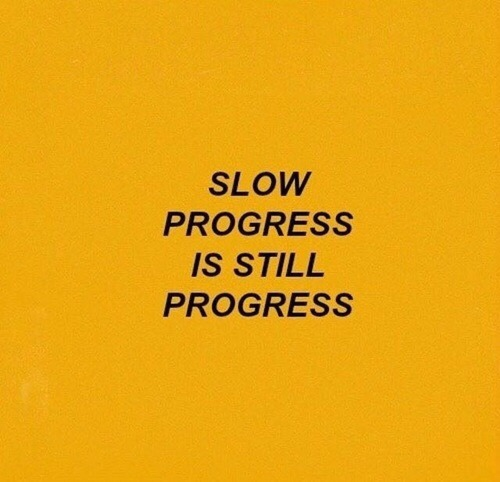 [Image] No matter how slow, you're still making it somewhere, even if you don't see it right away.