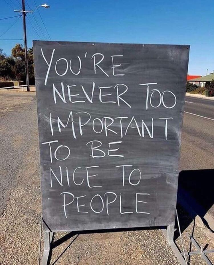 [Image] You're Never Too Important To Be Nice To People