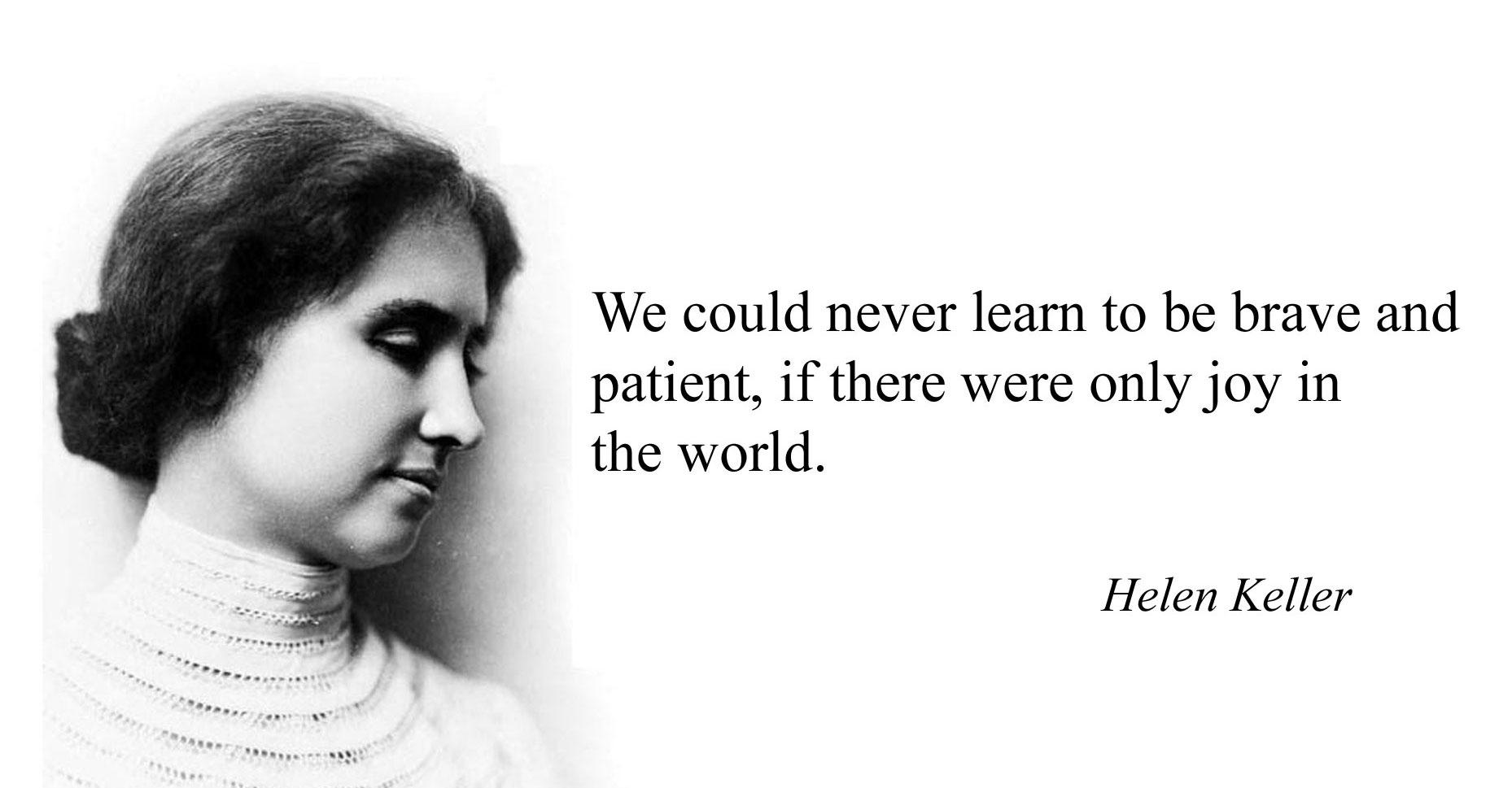 """We could never learn to be brave and patient if there were only joy in the world."" – Helen Keller [1858X969]"