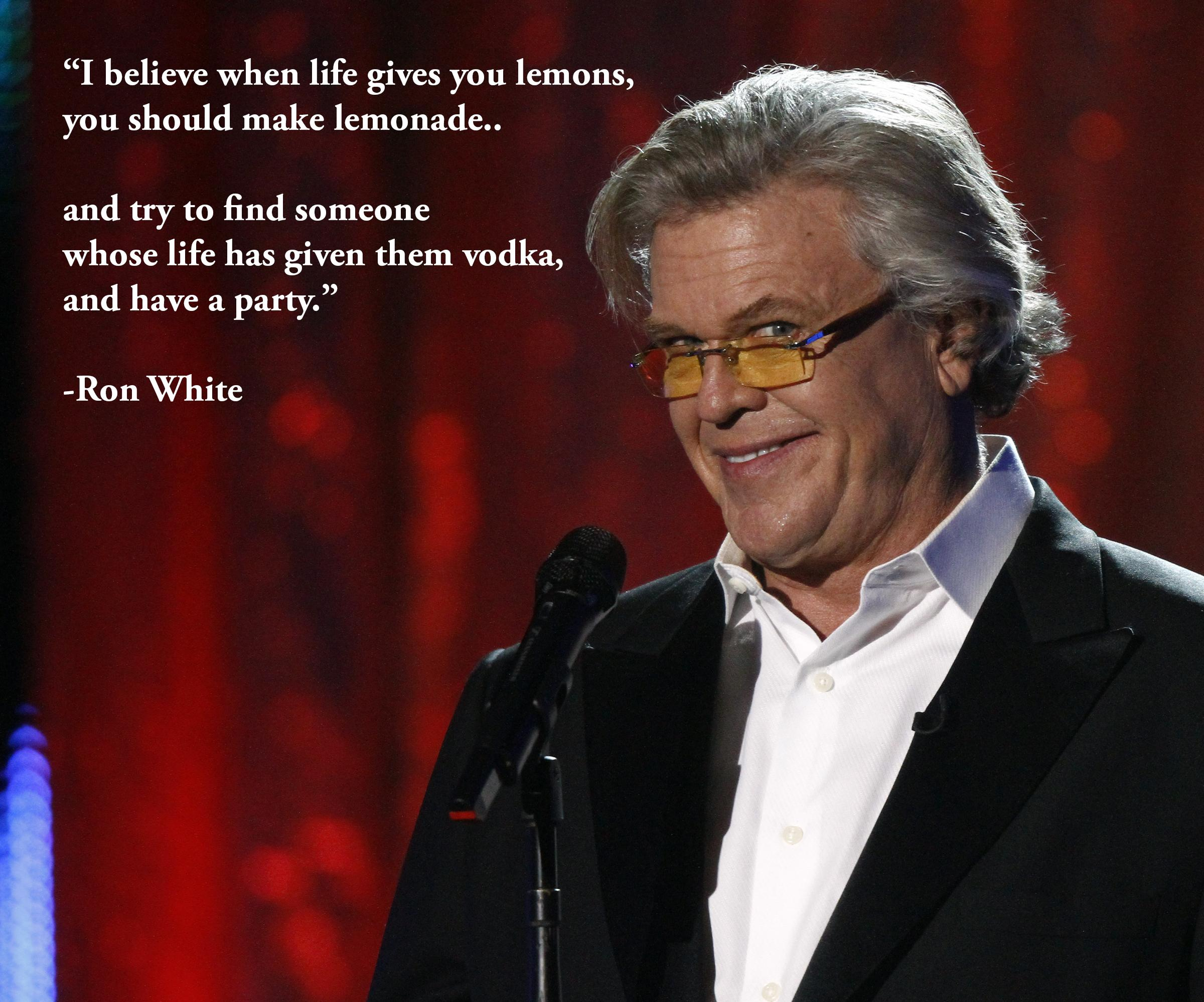 """I believe when life gives you lemons, you should make lemonade…"" – Ron White [2400×1998]"