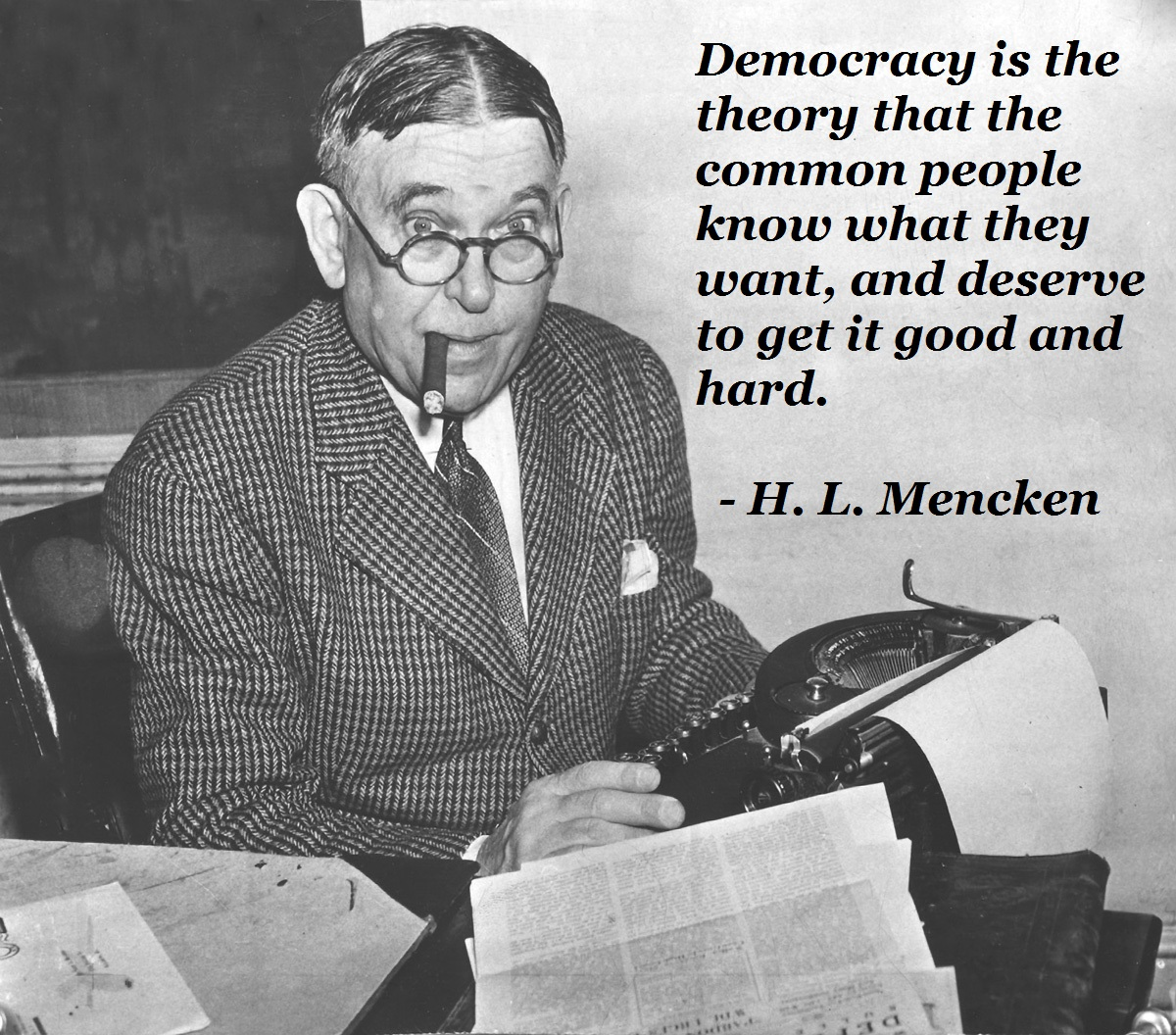 """Democracy is the theory that the common people know what they want, and deserve to get it good and hard."" — H. L. Mencken [1200 x 1056]"