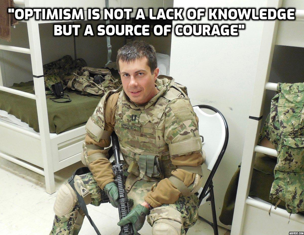"""Optimism is not a lack of knowledge, but a source of courage"" -Pete Buttigieg [1200X926]"