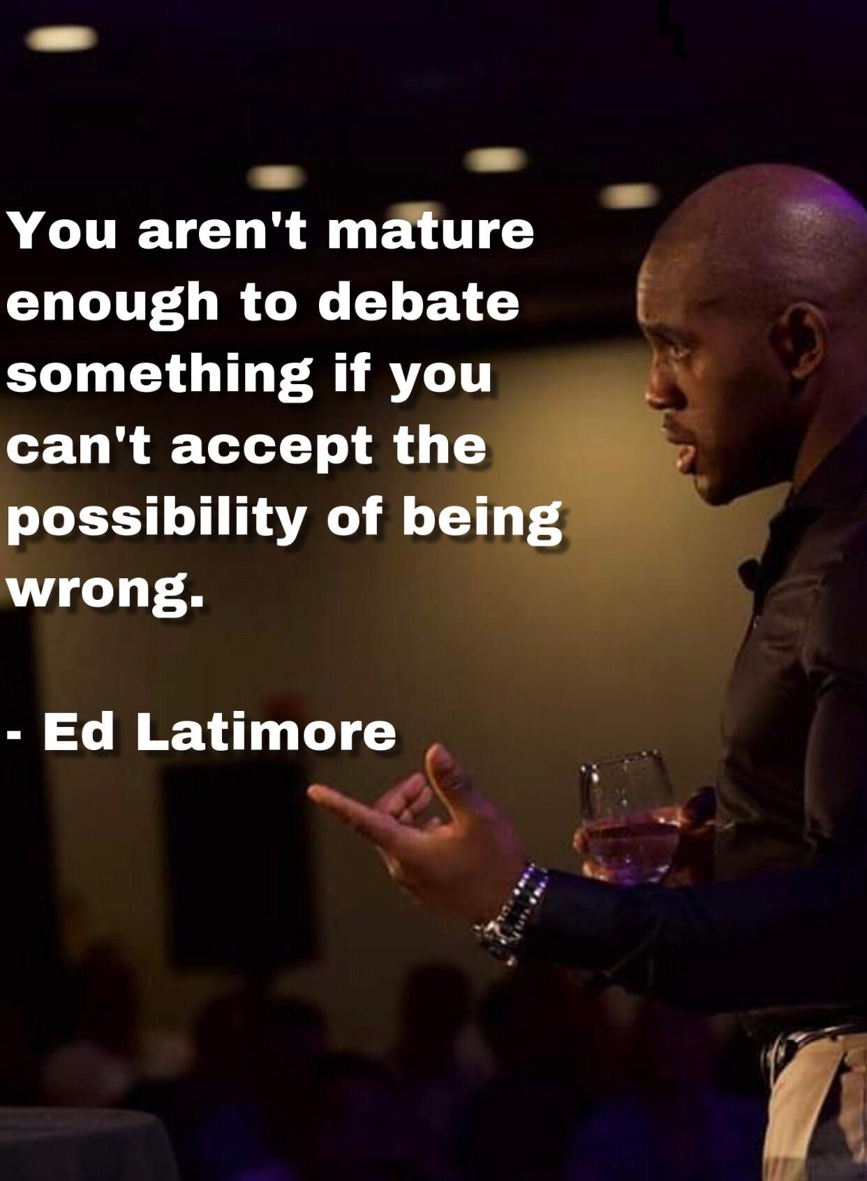 """You aren't mature enough to debate something…"" ~ Ed Latimore [1242 x 1691]"