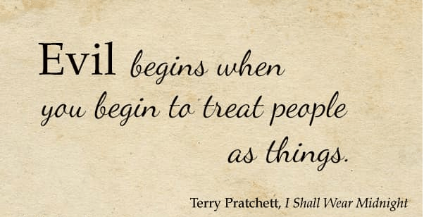"""Evil begins when you begin to treat people as things."" -Terry Pratchet [600×364]"