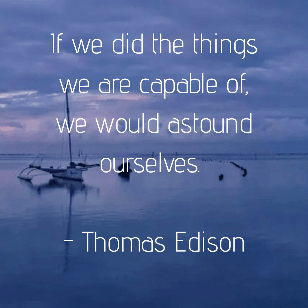 If we did the things we are capable of, we would astound ourselves. – Thomas Edison (1080×1080)