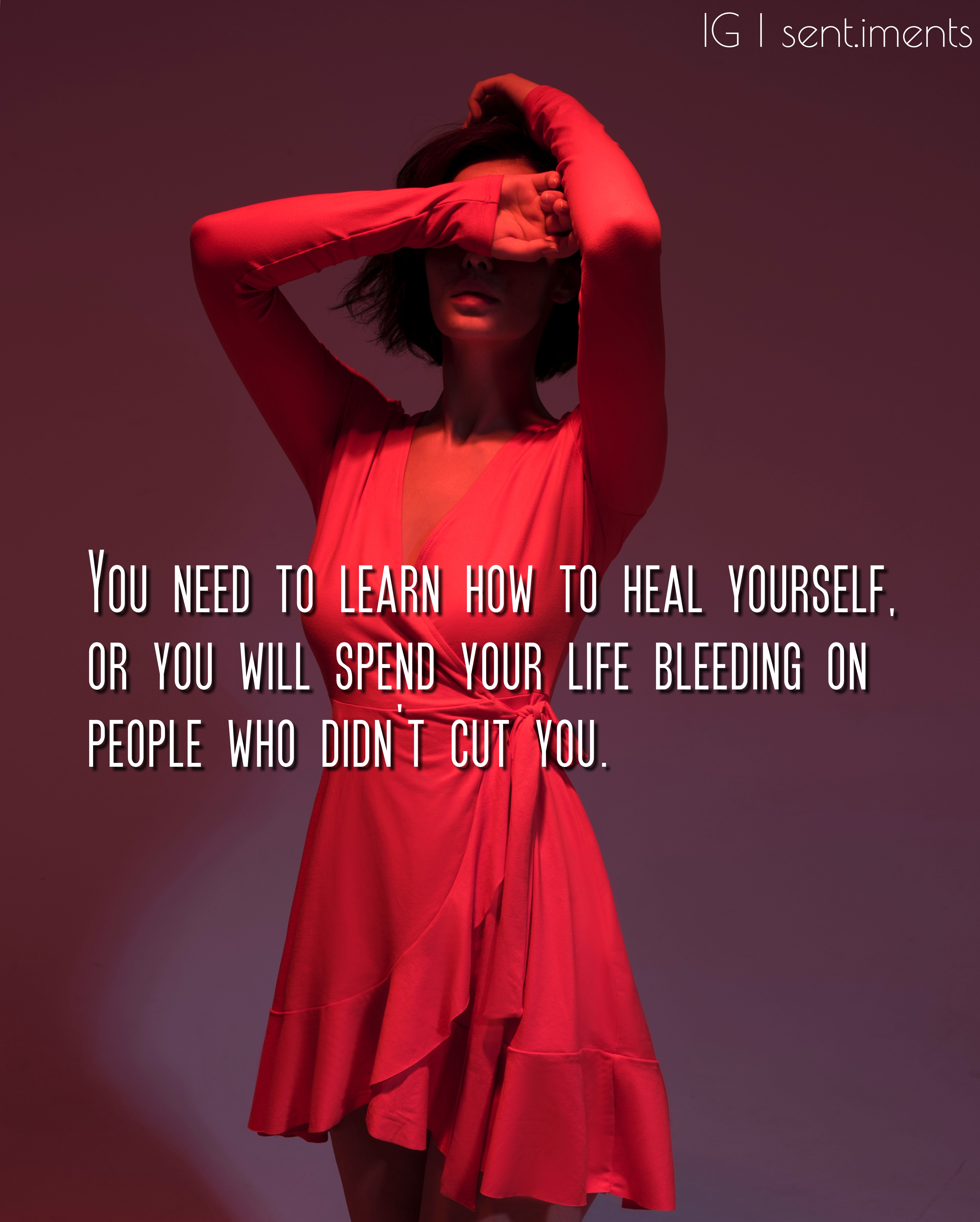 """You need to learn how to heal yourself, or you will spend your life bleeding on people who didn't cut you"" by Unknown [3286 X 4096]"