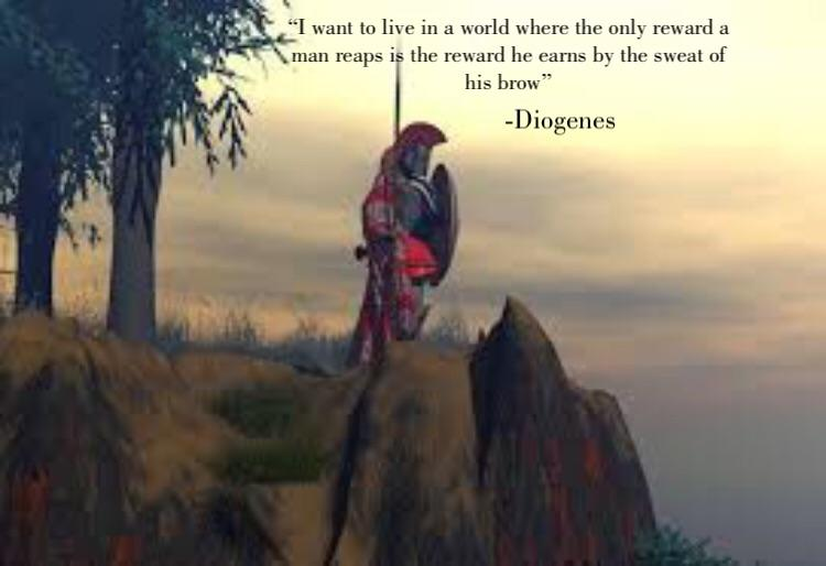 """I want to live in a world where the only reward a man reaps is the reward he earns by the sweat of his brow""-Diogenes [796×545]"