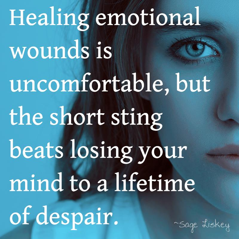 [Image] Healing emotional wounds is uncomfortable, but the short sting beats losing your mind to a lifetime of despair.