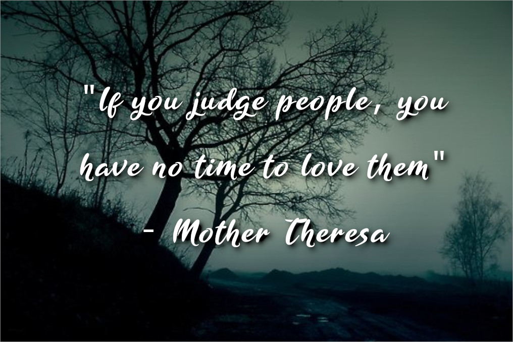 """If you judge people, you have no time to love them"" – Mother Theresa [1016 x 678]"