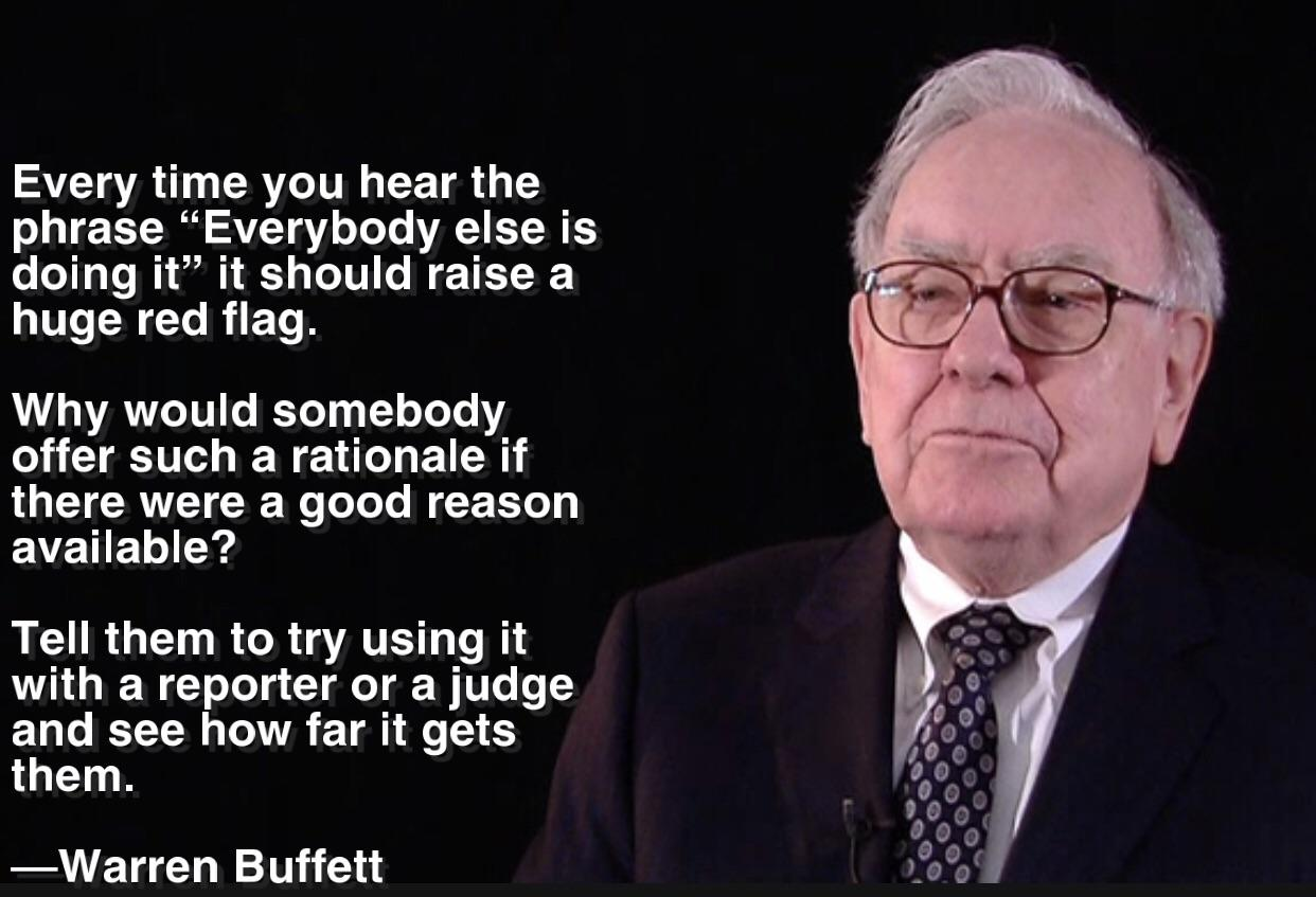 """Every time you hear the phrase ""Everybody else is doing it"" it should raise a huge red flag.""— Warren Buffet [1242 x 847]"