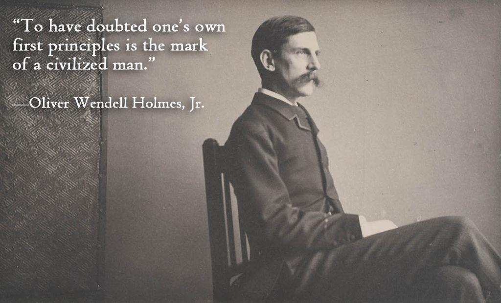 """To have doubted one's own first principles is the mark of a civilized man.""—Oliver Wendell Holmes, Jr. [1024×620] [OC]"