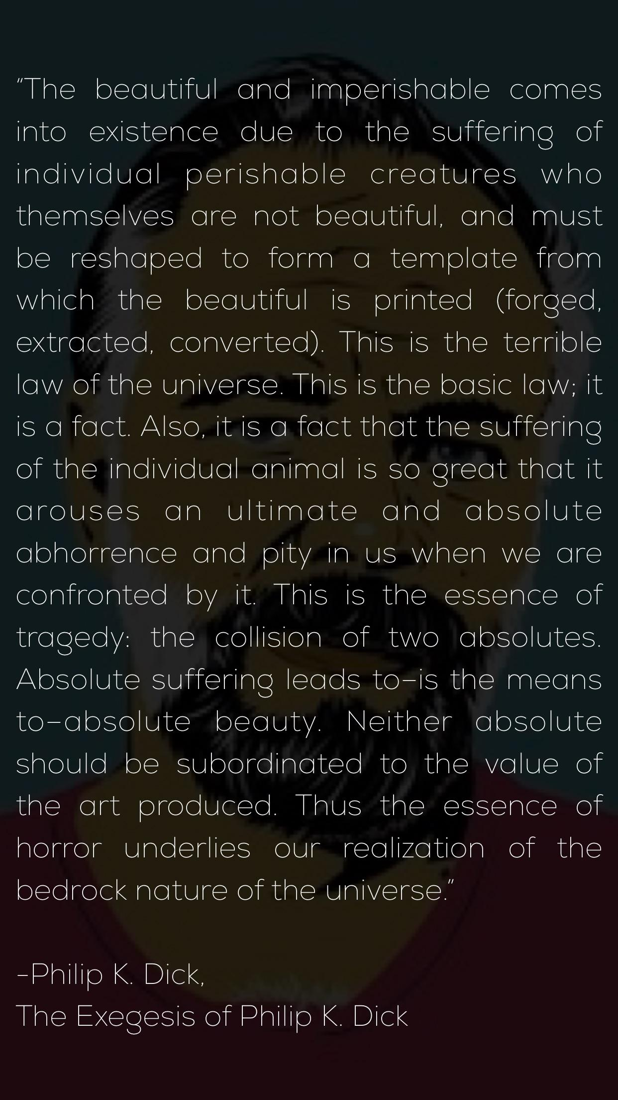 """…Thus the essence of horror underlies our realization of the bedrock nature of the universe."" – Philip K. Dick [1200×1980]"
