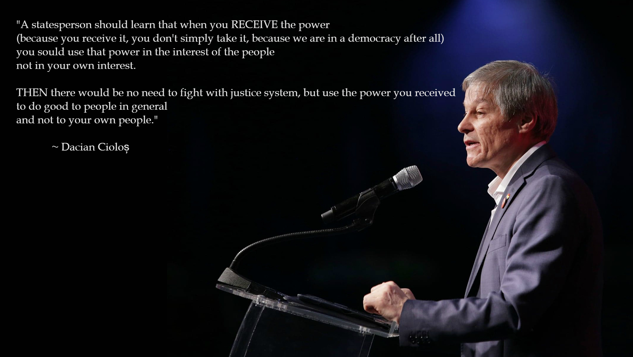 """A statesperson should learn that you should use the power you received from the people in the interest of the people, not in your own interest"" ~Dacian Cioloș [2140 x 1207]"