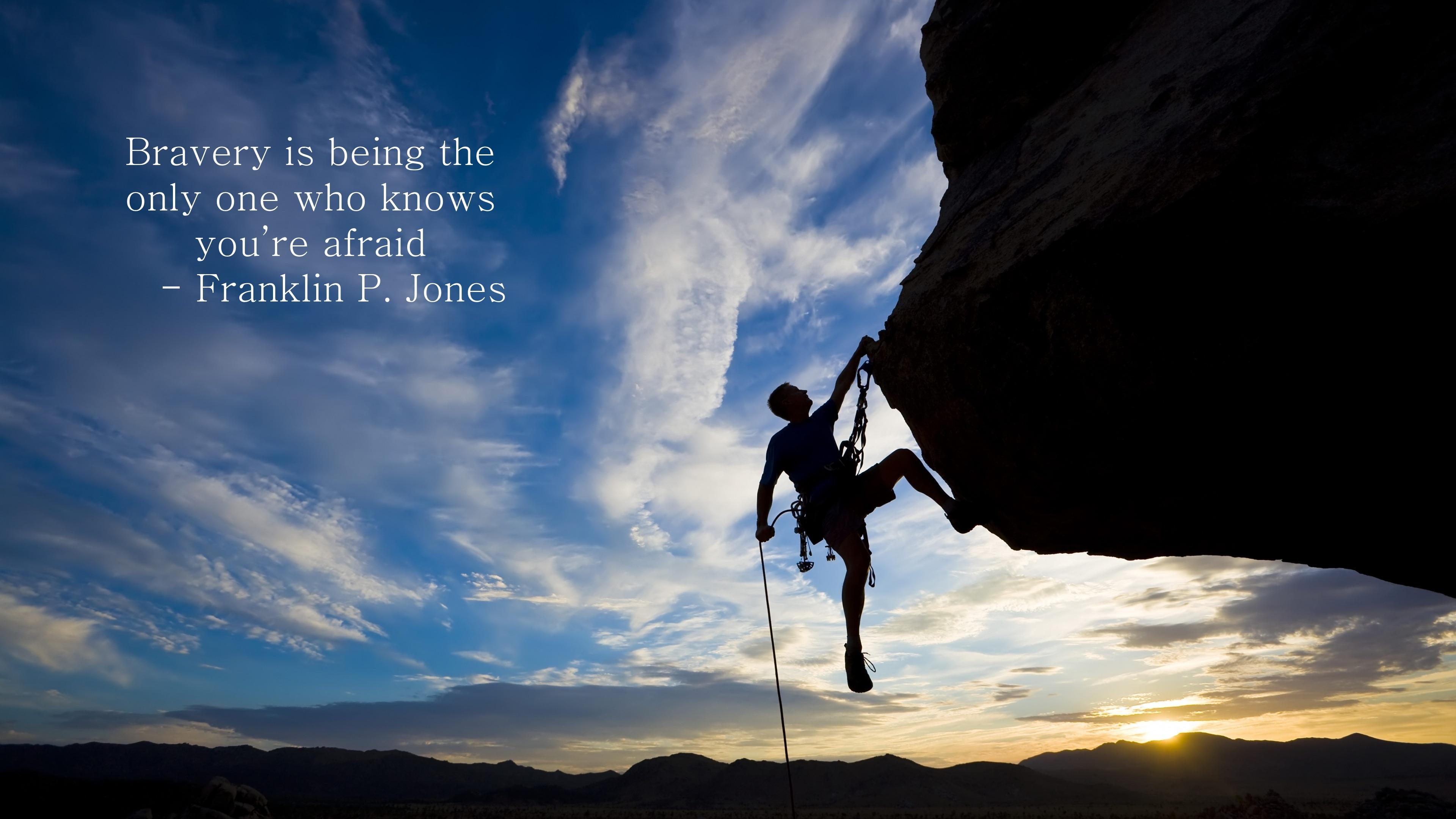 Bravery is being the only one who knows you're afraid – Franklin P. Jones [3840×2160]