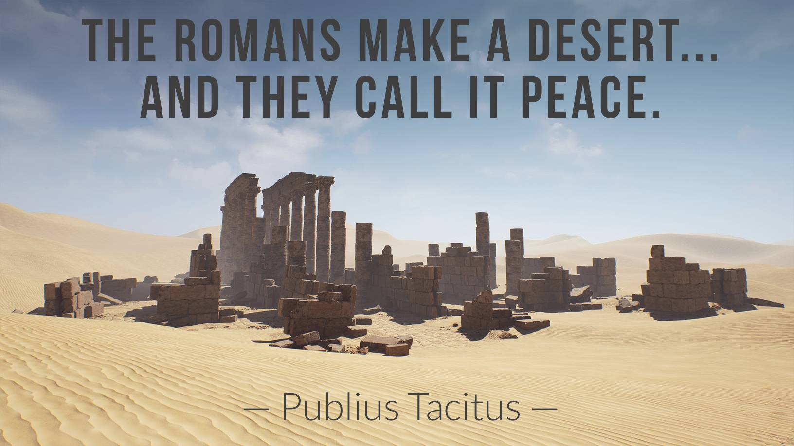 The Romans make a desert… – Publius Tacitus [OC] [1632×918]