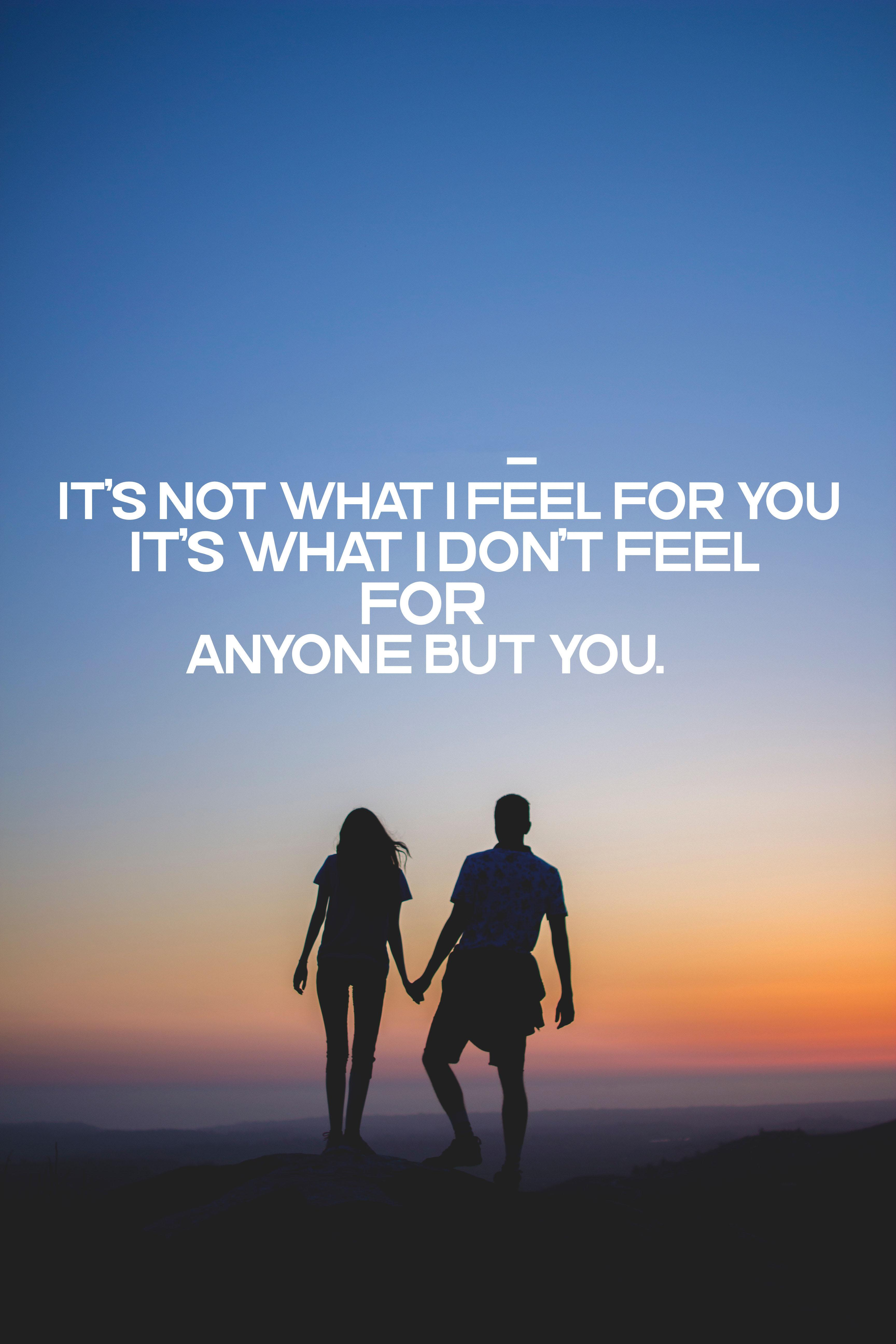 "[3456*5184 ]It's not what I feel for you; it's what I don't feel for anyone but you."" -""Anonymous"""