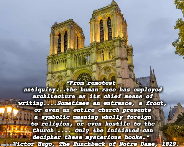 """The human race has employed architecture as its chief means of writing"" – Victor Hugo, 1829 The Hunchback of Notre Dame. [624 x 500]"