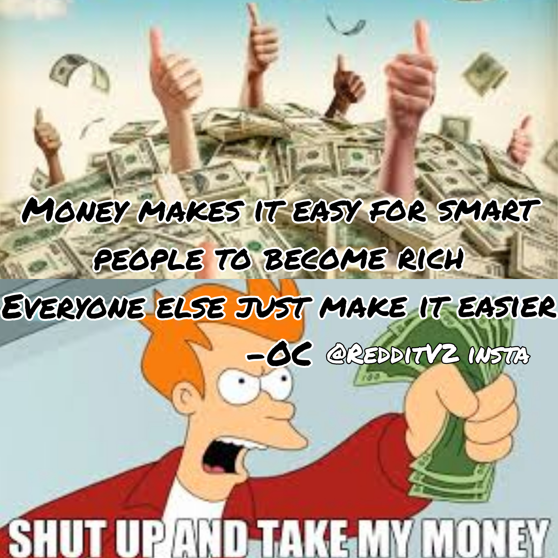 """Money makes it easy for smart people to become rich, everyone else just makes it easier"" by Me [OC] 