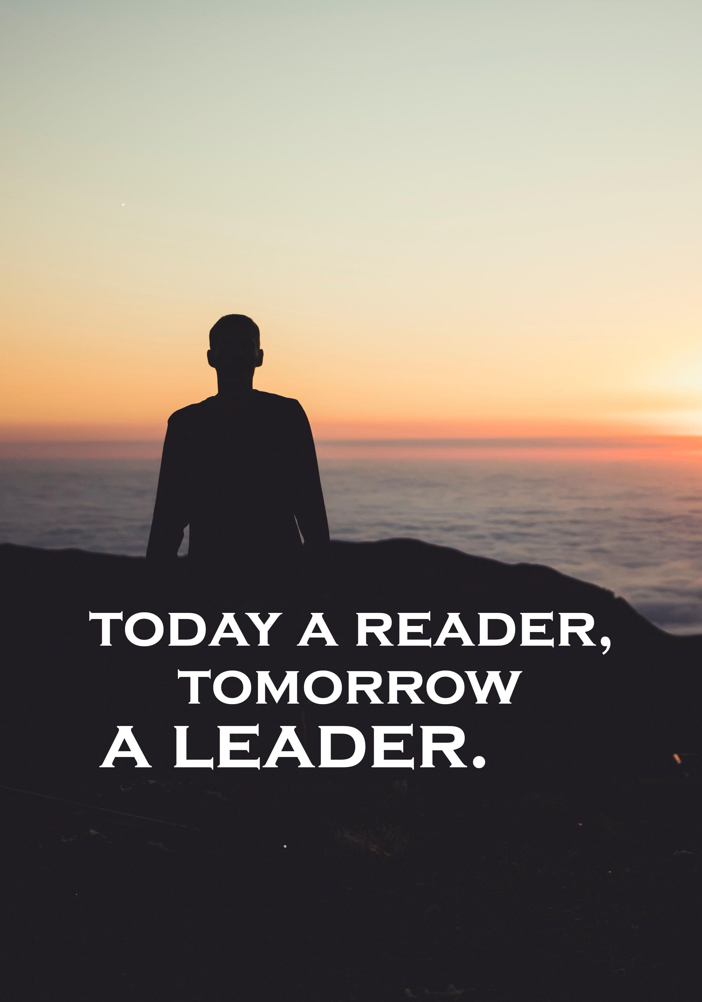 "[2314*3304] "" Today a Reader, Tomorrow a Leader.""-""Anonymous"""