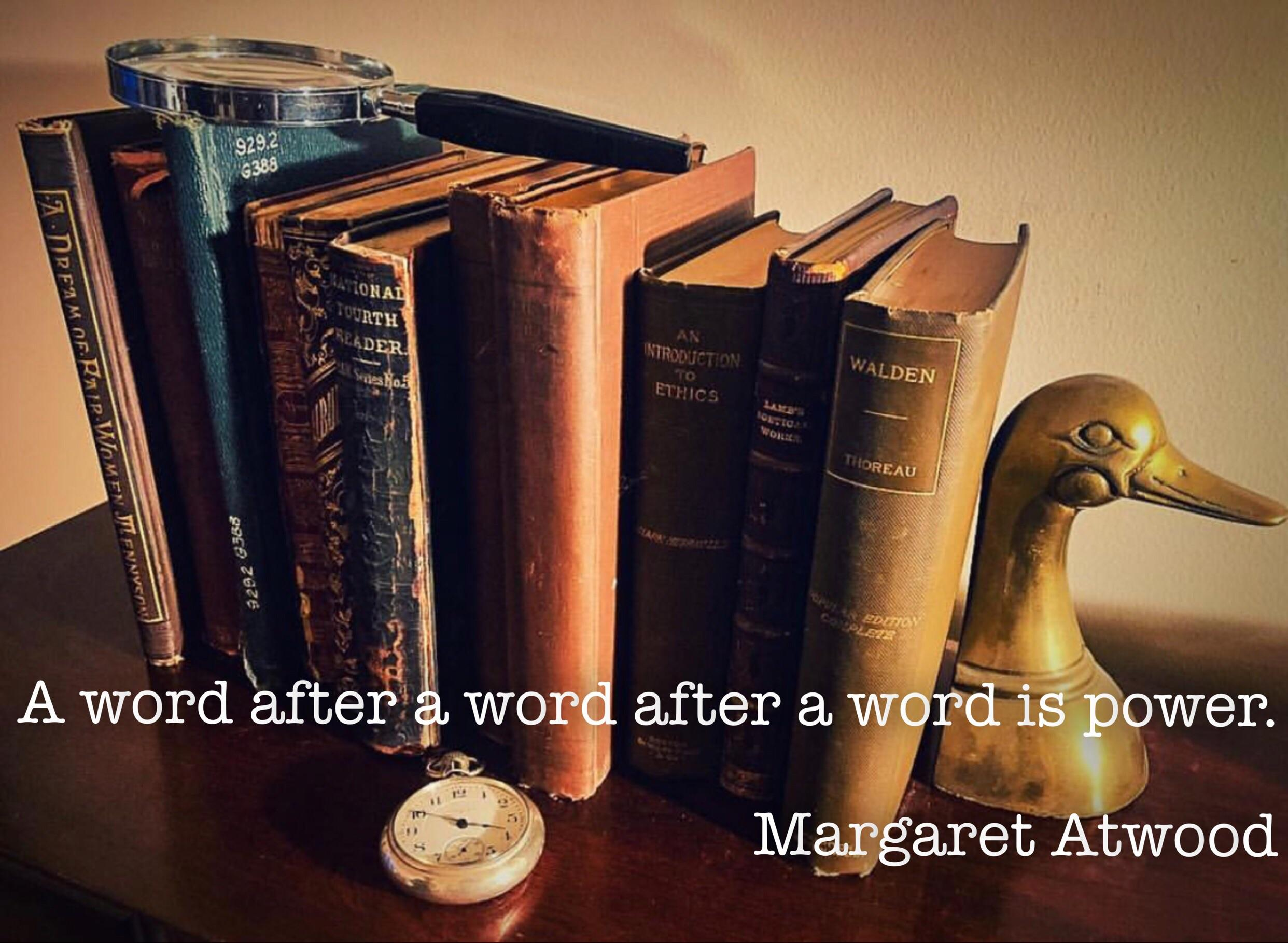 """A word after a word after a word is power.""- Margaret Atwood [2484×1818] [OC]"